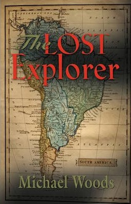 The Lost Explorer by Michael Woods